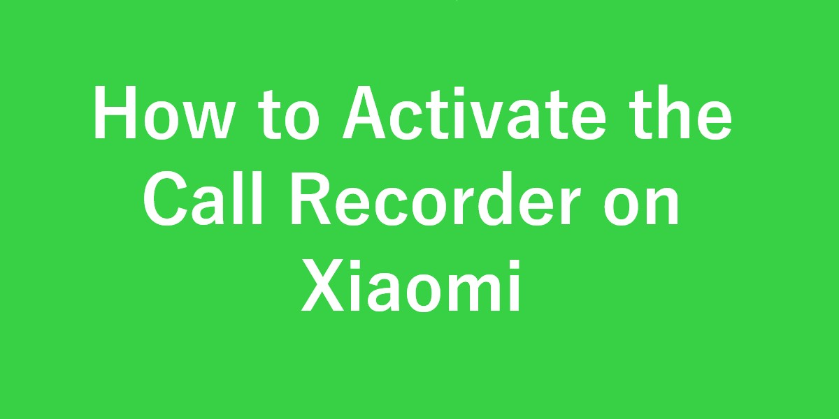 Photo of How to activate the call recorder on Xiaomi when calling